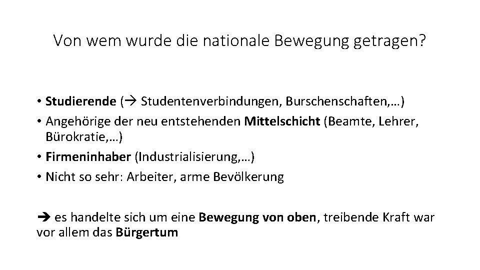 Von wem wurde die nationale Bewegung getragen? • Studierende ( Studentenverbindungen, Burschenschaften, …) •