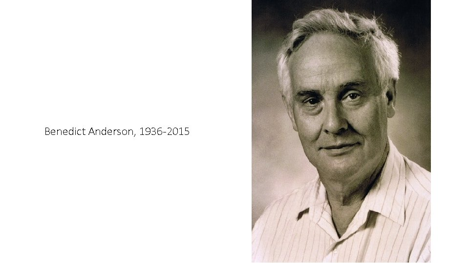 Benedict Anderson, 1936 -2015