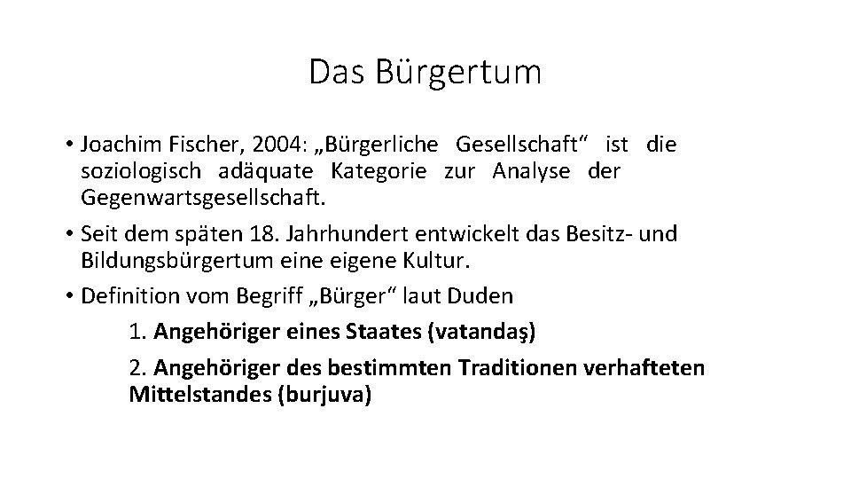 """Das Bürgertum • Joachim Fischer, 2004: """"Bürgerliche Gesellschaft"""" ist die soziologisch adäquate Kategorie zur"""