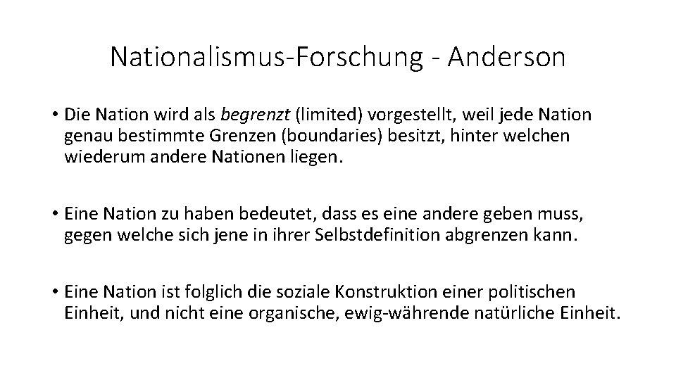 Nationalismus-Forschung - Anderson • Die Nation wird als begrenzt (limited) vorgestellt, weil jede Nation