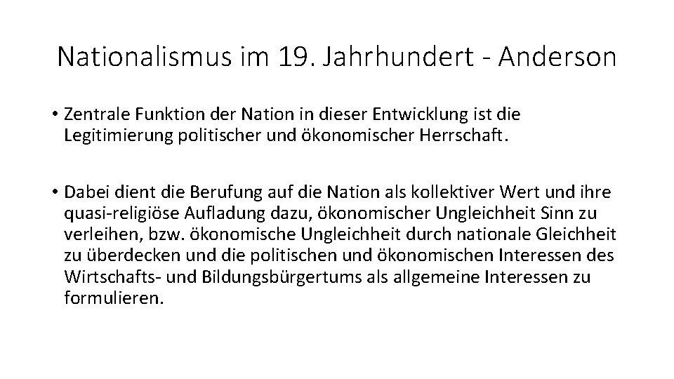 Nationalismus im 19. Jahrhundert - Anderson • Zentrale Funktion der Nation in dieser Entwicklung