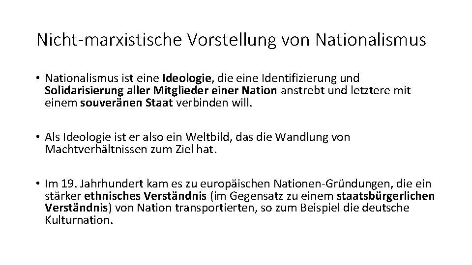 Nicht-marxistische Vorstellung von Nationalismus • Nationalismus ist eine Ideologie, die eine Identifizierung und Solidarisierung