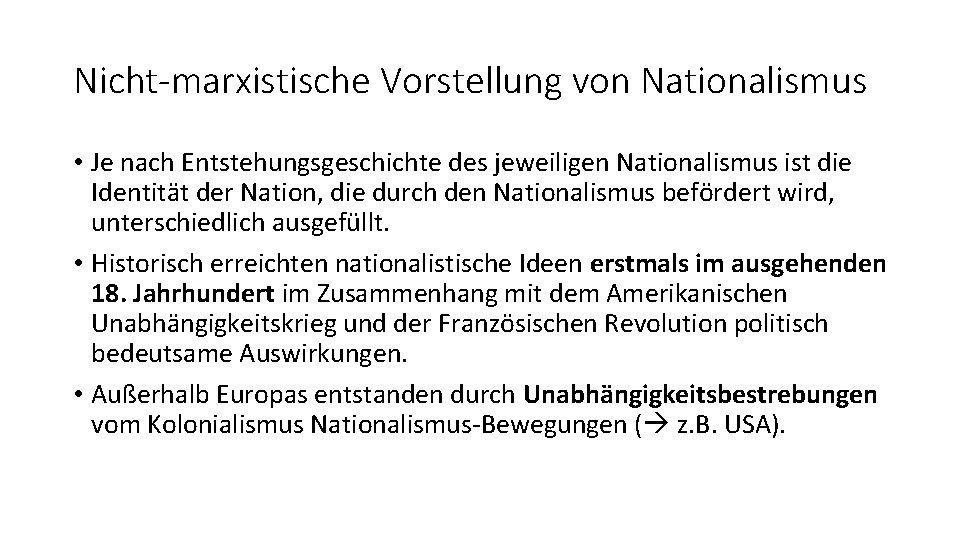 Nicht-marxistische Vorstellung von Nationalismus • Je nach Entstehungsgeschichte des jeweiligen Nationalismus ist die Identität