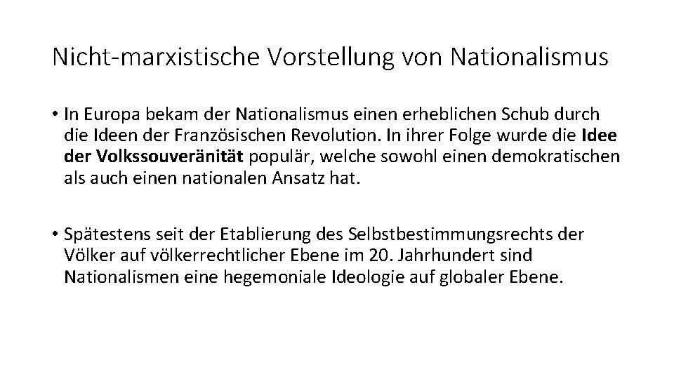 Nicht-marxistische Vorstellung von Nationalismus • In Europa bekam der Nationalismus einen erheblichen Schub durch