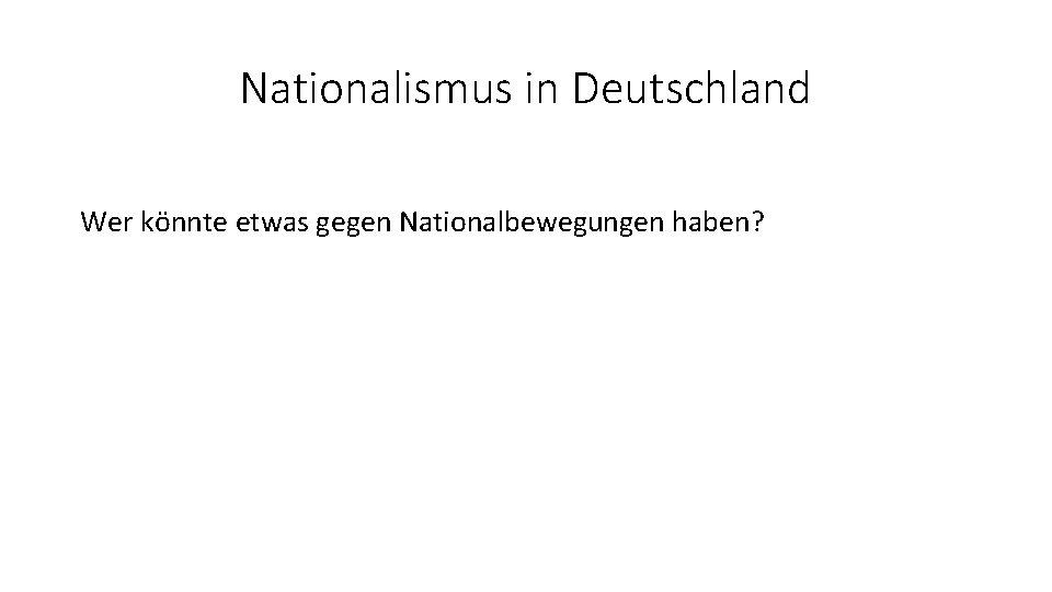 Nationalismus in Deutschland Wer könnte etwas gegen Nationalbewegungen haben?