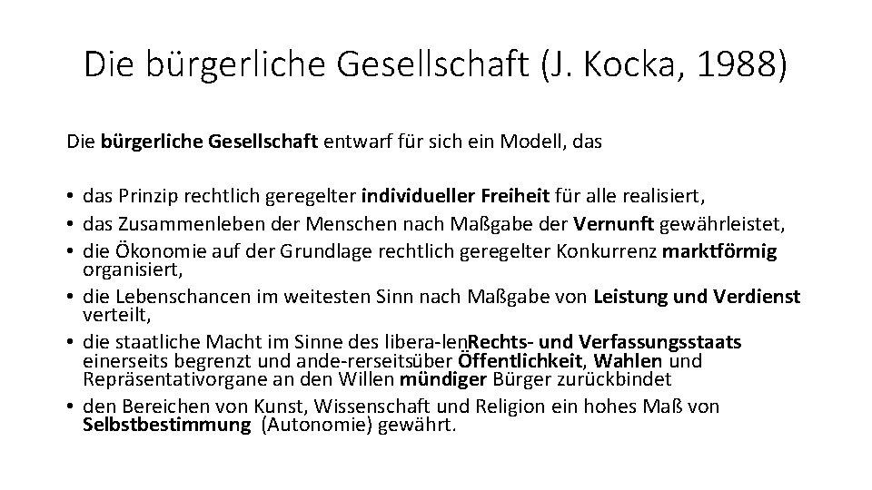 Die bürgerliche Gesellschaft (J. Kocka, 1988) Die bürgerliche Gesellschaft entwarf für sich ein Modell,