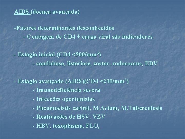 AIDS (doença avançada) -Fatores determinantes desconhecidos - Contagem de CD 4 + carga viral