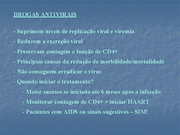 DROGAS ANTIVIRAIS - Suprimem níveis de replicação viral e viremia - Reduzem a excreção