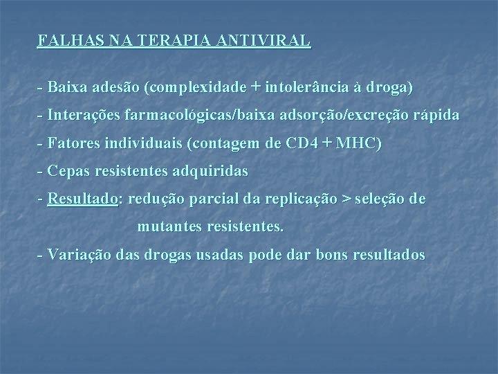 FALHAS NA TERAPIA ANTIVIRAL - Baixa adesão (complexidade + intolerância à droga) - Interações