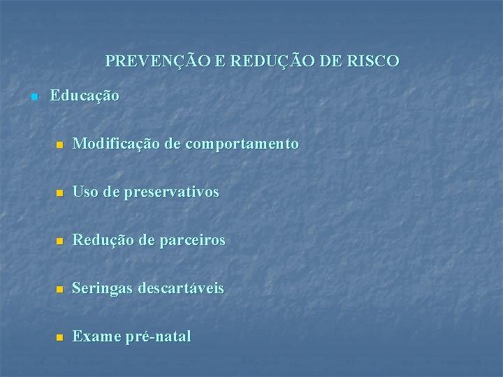 PREVENÇÃO E REDUÇÃO DE RISCO n Educação n Modificação de comportamento n Uso de