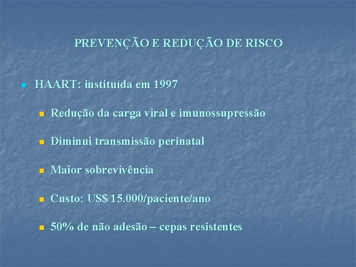 PREVENÇÃO E REDUÇÃO DE RISCO n HAART: instituída em 1997 n Redução da carga