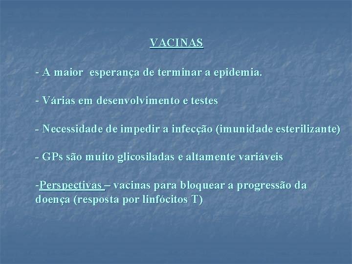 VACINAS - A maior esperança de terminar a epidemia. - Várias em desenvolvimento e