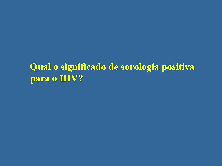 Qual o significado de sorologia positiva para o HIV?
