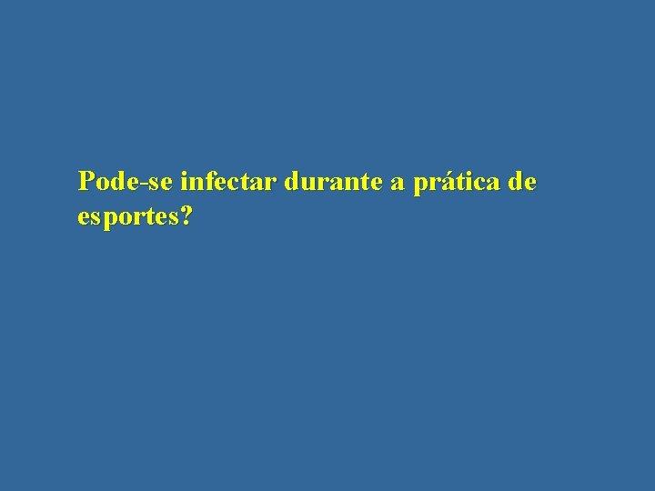 Pode-se infectar durante a prática de esportes?