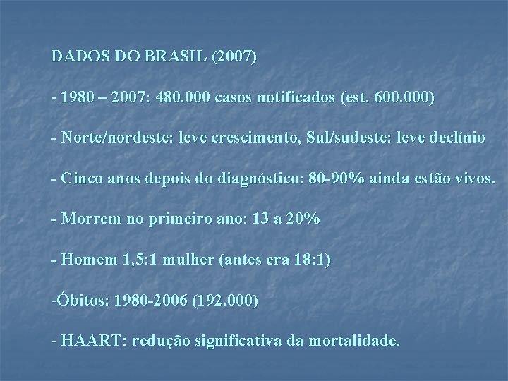 DADOS DO BRASIL (2007) - 1980 – 2007: 480. 000 casos notificados (est. 600.