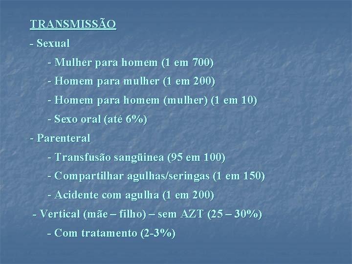 TRANSMISSÃO - Sexual - Mulher para homem (1 em 700) - Homem para mulher