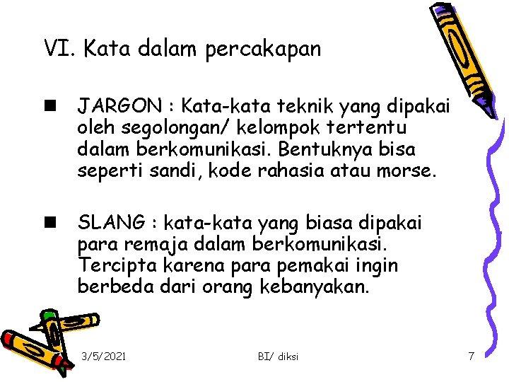VI. Kata dalam percakapan n JARGON : Kata-kata teknik yang dipakai oleh segolongan/ kelompok