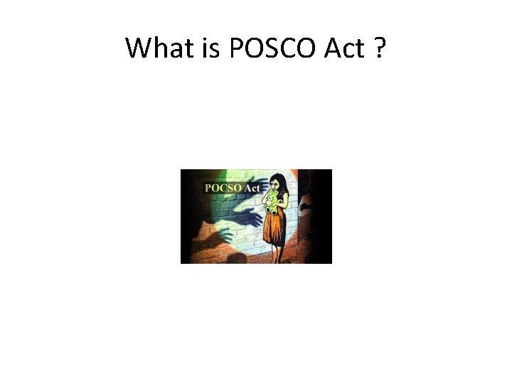 What is POSCO Act ?