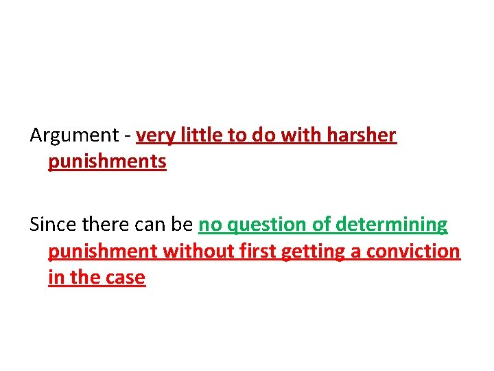 Argument - very little to do with harsher punishments Since there can be no