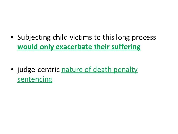 • Subjecting child victims to this long process would only exacerbate their suffering