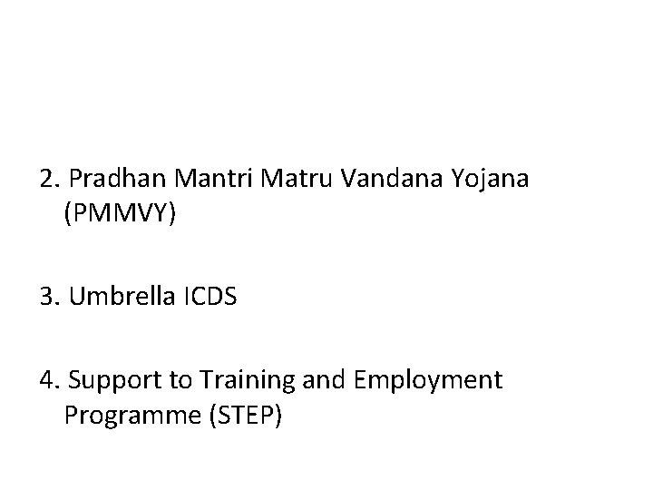 2. Pradhan Mantri Matru Vandana Yojana (PMMVY) 3. Umbrella ICDS 4. Support to Training