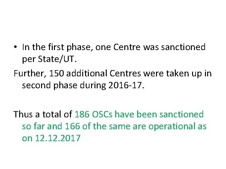• In the first phase, one Centre was sanctioned per State/UT. Further, 150