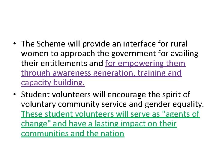 • The Scheme will provide an interface for rural women to approach the