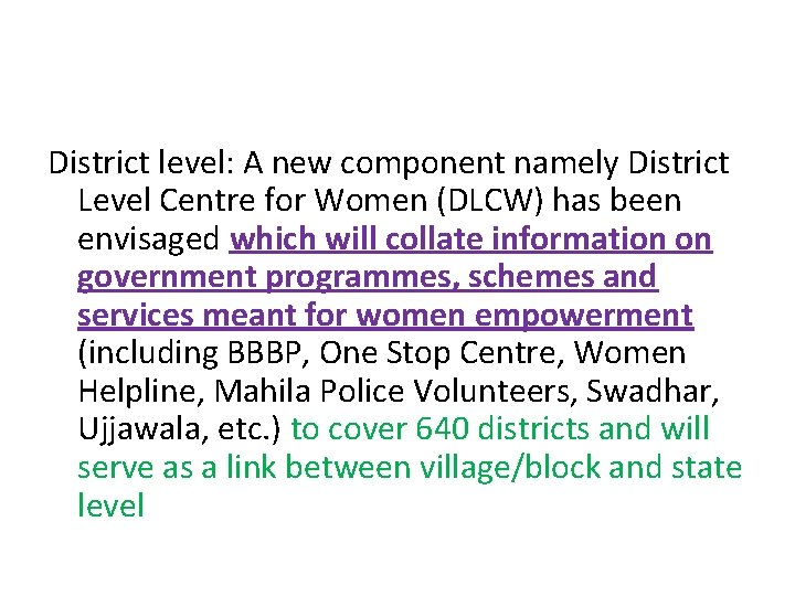 District level: A new component namely District Level Centre for Women (DLCW) has been