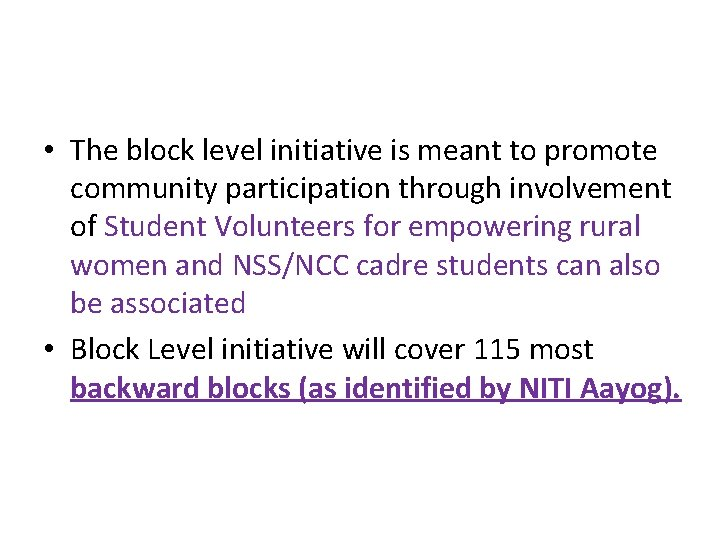 • The block level initiative is meant to promote community participation through involvement