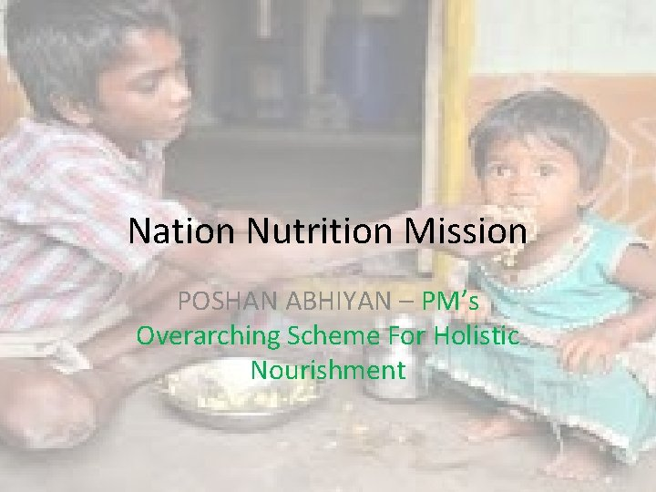 Nation Nutrition Mission POSHAN ABHIYAN – PM's Overarching Scheme For Holistic Nourishment