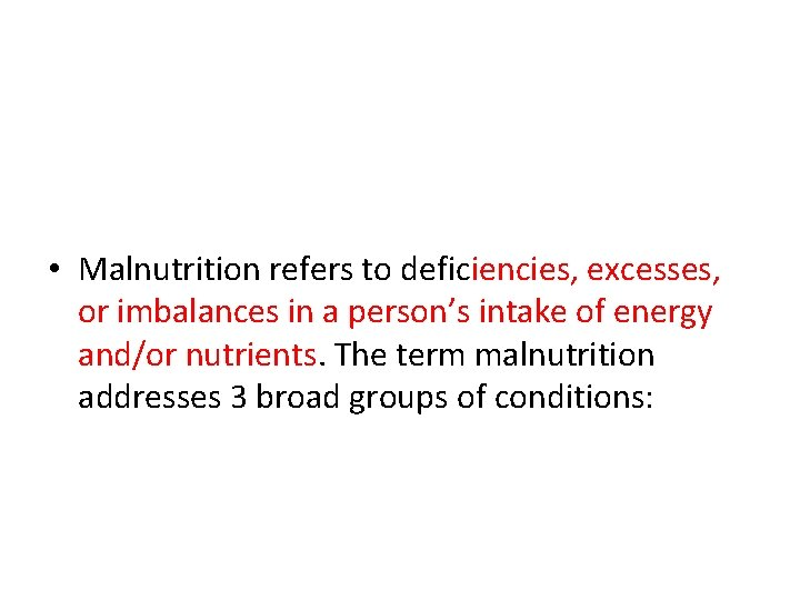 • Malnutrition refers to deficiencies, excesses, or imbalances in a person's intake of