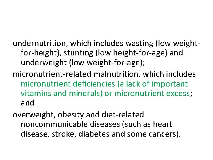 undernutrition, which includes wasting (low weightfor-height), stunting (low height-for-age) and underweight (low weight-for-age); micronutrient-related