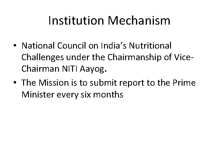Institution Mechanism • National Council on India's Nutritional Challenges under the Chairmanship of Vice.