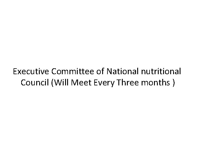 Executive Committee of National nutritional Council (Will Meet Every Three months )
