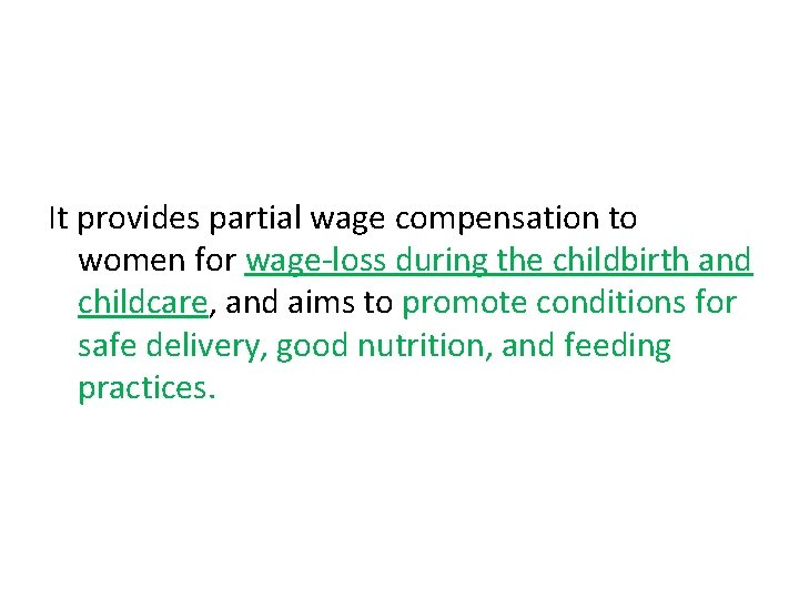 It provides partial wage compensation to women for wage-loss during the childbirth and childcare,