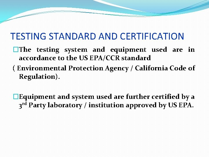TESTING STANDARD AND CERTIFICATION �The testing system and equipment used are in accordance to