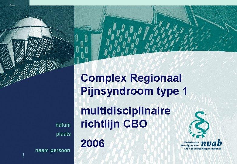 Complex Regionaal Pijnsyndroom type 1 datum multidisciplinaire richtlijn CBO plaats 1 naam persoon datum