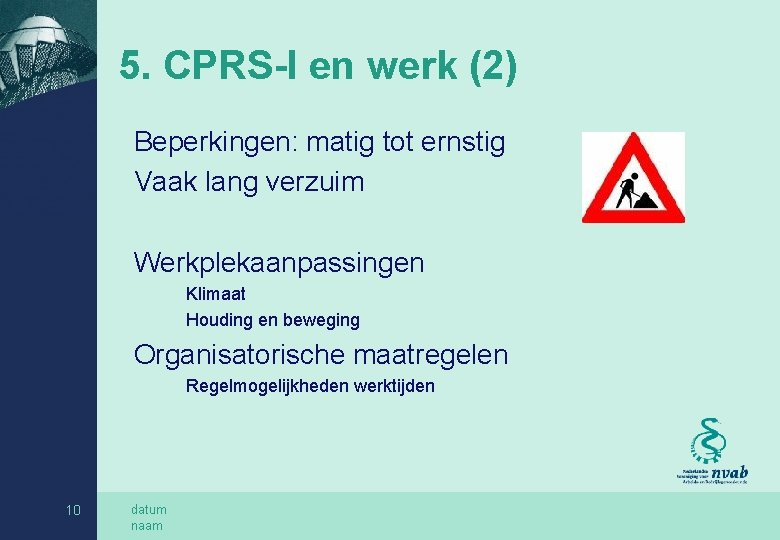 5. CPRS-I en werk (2) Beperkingen: matig tot ernstig Vaak lang verzuim Werkplekaanpassingen Klimaat