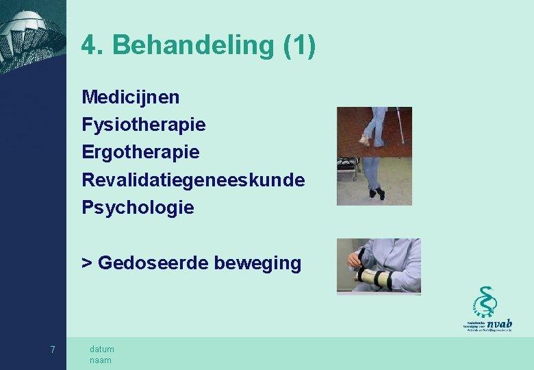 4. Behandeling (1) Medicijnen Fysiotherapie Ergotherapie Revalidatiegeneeskunde Psychologie > Gedoseerde beweging 7 datum naam