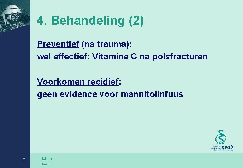 4. Behandeling (2) Preventief (na trauma): wel effectief: Vitamine C na polsfracturen Voorkomen recidief: