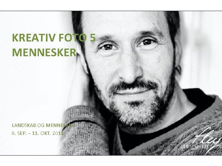 KREATIV FOTO 5 MENNESKER LANDSKAB OG MENNESKER 6. SEP. – 11. OKT. 2011