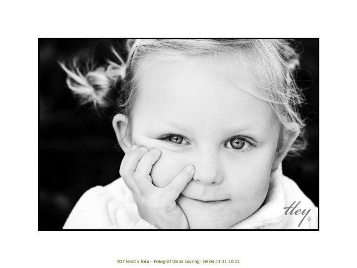 FOF kreativ foto – Fotograf Diana Lovring - 06. 09. 11 -11. 10. 11