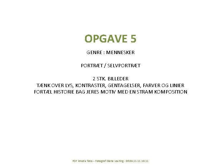 OPGAVE 5 GENRE : MENNESKER PORTRÆT / SELVPORTRÆT 2 STK. BILLEDER TÆNK OVER LYS,