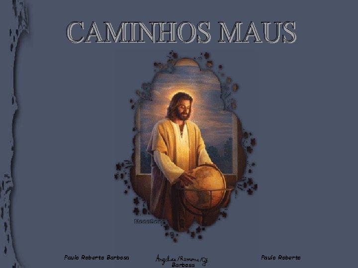 Paulo Roberto Barbosa Paulo Roberto