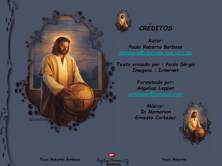 CRÉDITOS Autor: Paulo Roberto Barbosa tprobert@intervox. nce. ufrj. br Texto enviado por : Paulo