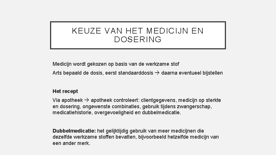 KEUZE VAN HET MEDICIJN EN DOSERING Medicijn wordt gekozen op basis van de werkzame