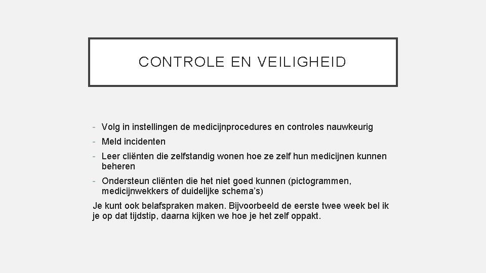 CONTROLE EN VEILIGHEID - Volg in instellingen de medicijnprocedures en controles nauwkeurig - Meld