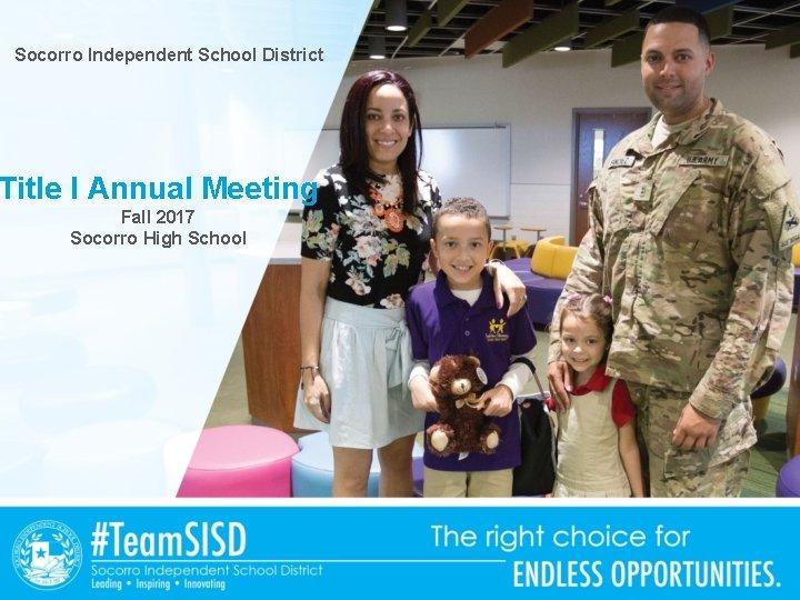 Socorro Independent School District Title I Annual Meeting Fall 2017 Socorro High School