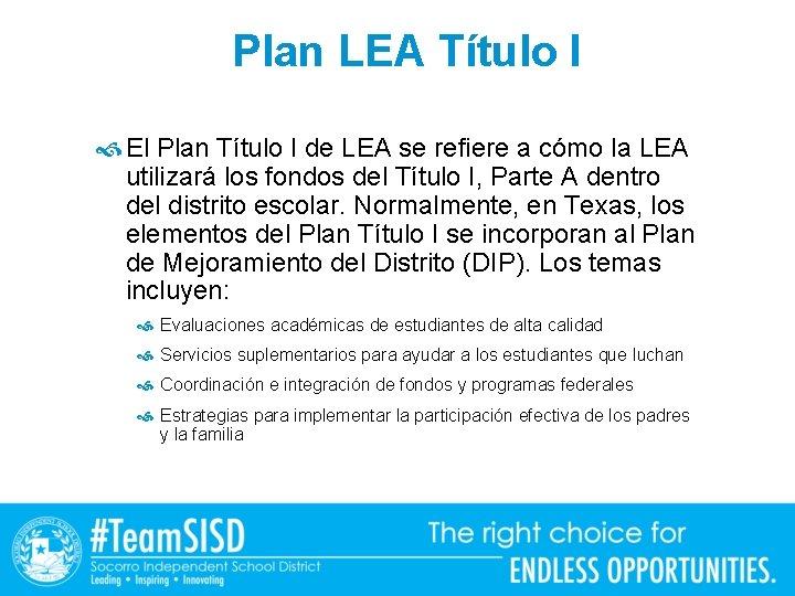 Plan LEA Título I El Plan Título I de LEA se refiere a cómo