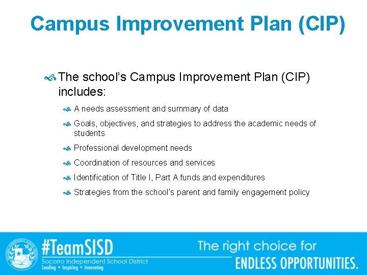 Campus Improvement Plan (CIP) The school's Campus Improvement Plan (CIP) includes: A needs assessment